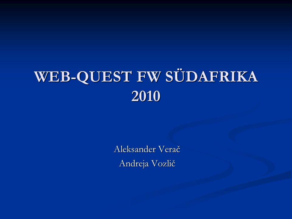 WEB-QUEST FW SÜDAFRIKA 2010 Aleksander Verač Andreja Vozlič