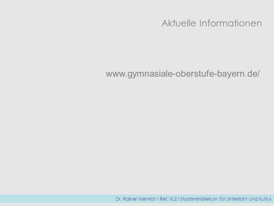 www.gymnasiale-oberstufe-bayern.de/ Dr. Rainer Wenrich I Ref. III.2 I Staatsministerium für Unterricht und Kultus Aktuelle Informationen