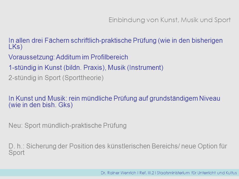 Einbindung von Kunst, Musik und Sport In allen drei Fächern schriftlich-praktische Prüfung (wie in den bisherigen LKs) Voraussetzung: Additum im Profi