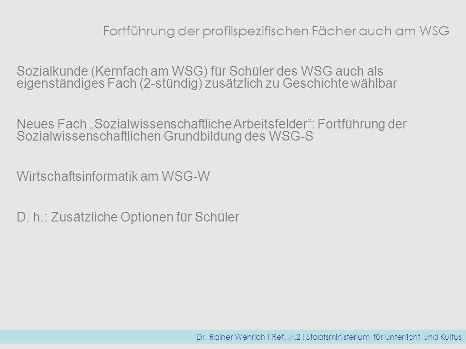 Fortführung der profilspezifischen Fächer auch am WSG Sozialkunde (Kernfach am WSG) für Schüler des WSG auch als eigenständiges Fach (2-stündig) zusät