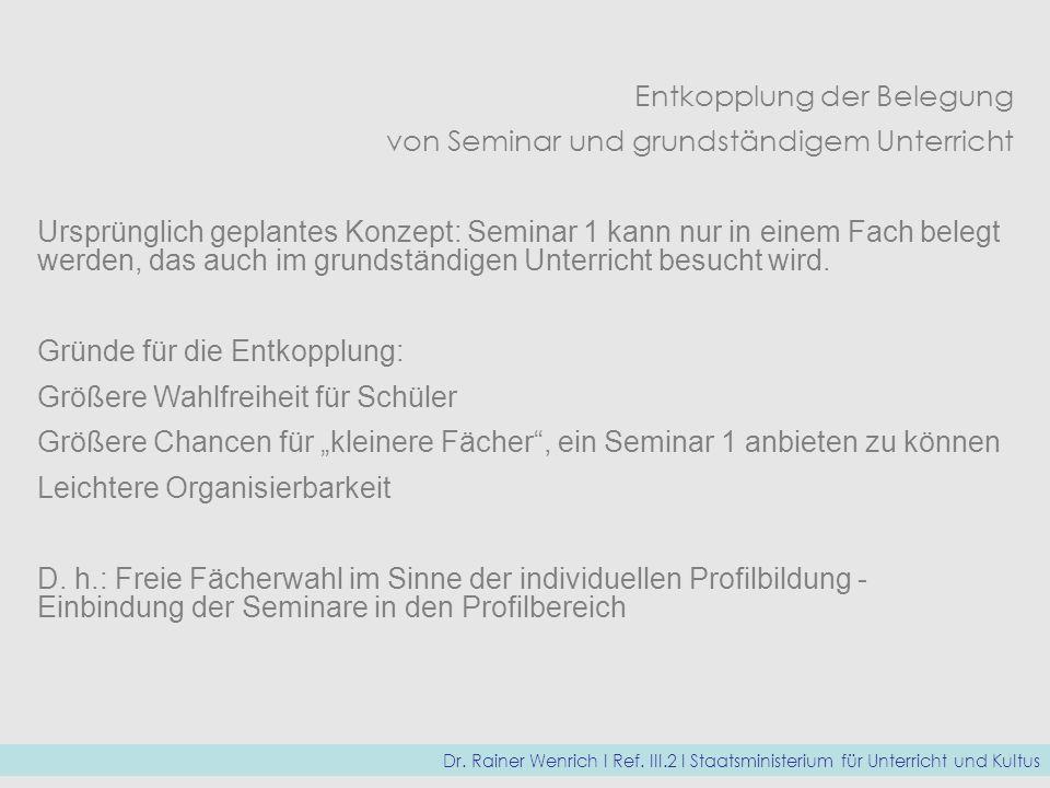 Entkopplung der Belegung von Seminar und grundständigem Unterricht Ursprünglich geplantes Konzept: Seminar 1 kann nur in einem Fach belegt werden, das