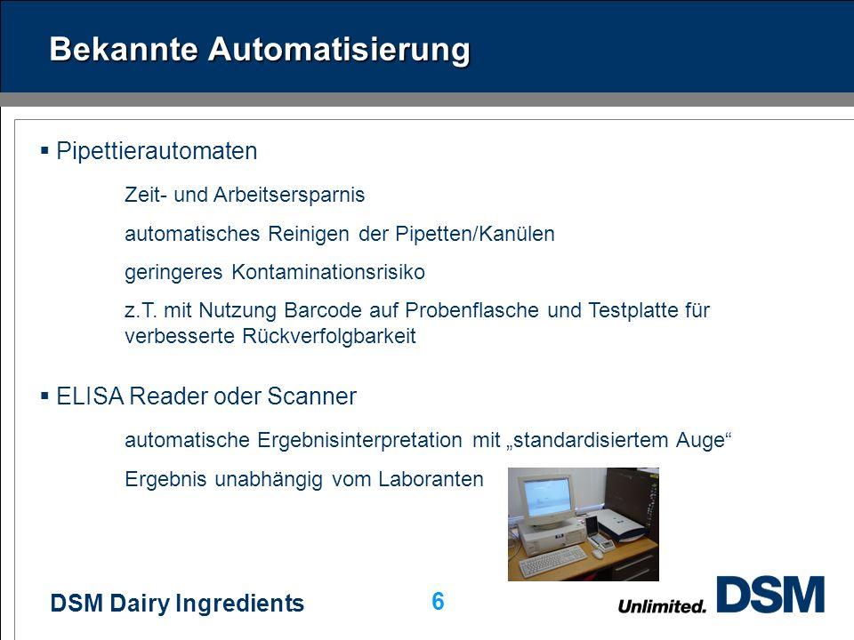 DSM Dairy Ingredients 6 Bekannte Automatisierung Pipettierautomaten Zeit- und Arbeitsersparnis automatisches Reinigen der Pipetten/Kanülen geringeres Kontaminationsrisiko z.T.