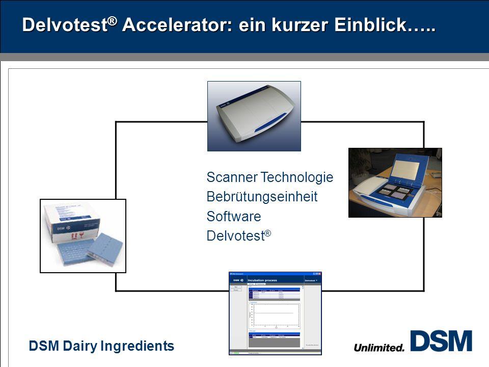 DSM Dairy Ingredients 9 Scanner Technologie Bebrütungseinheit Software Delvotest ® Delvotest ® Accelerator: ein kurzer Einblick…..