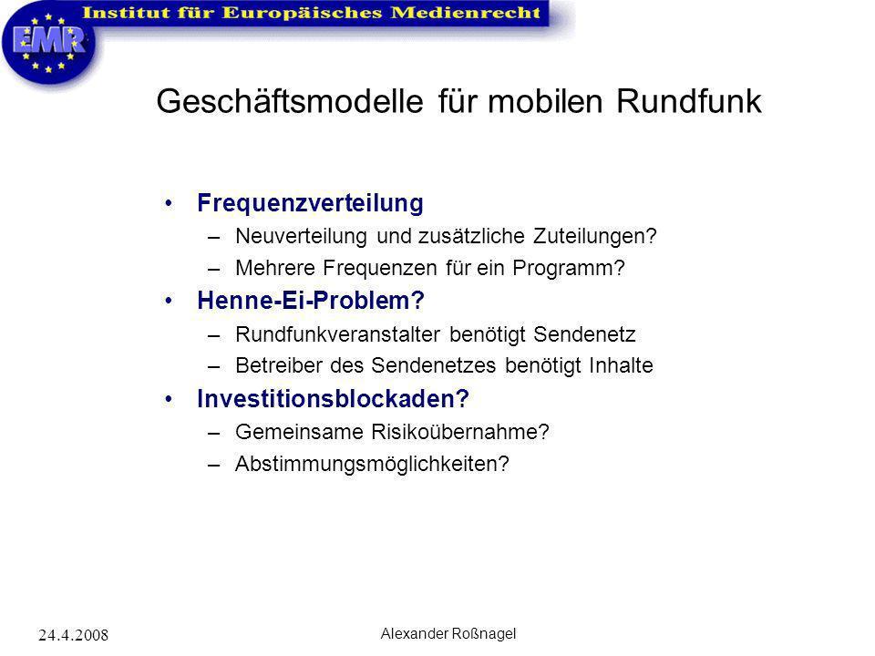 24.4.2008 Alexander Roßnagel Geschäftsmodelle für mobilen Rundfunk Frequenzverteilung –Neuverteilung und zusätzliche Zuteilungen? –Mehrere Frequenzen