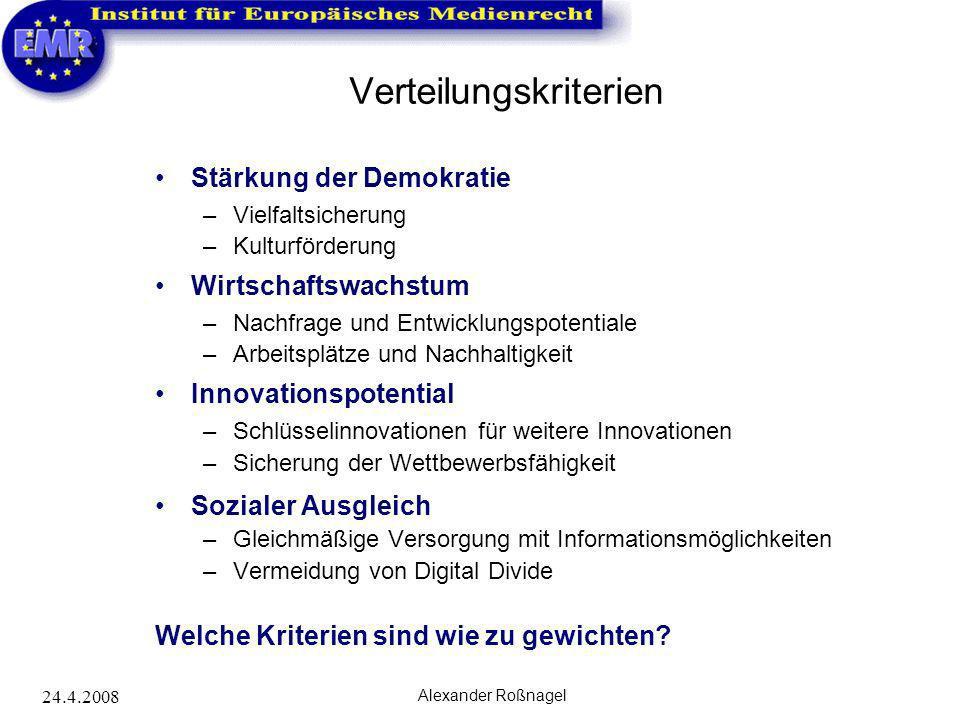 24.4.2008 Alexander Roßnagel Verteilungskriterien Stärkung der Demokratie –Vielfaltsicherung –Kulturförderung Wirtschaftswachstum –Nachfrage und Entwi