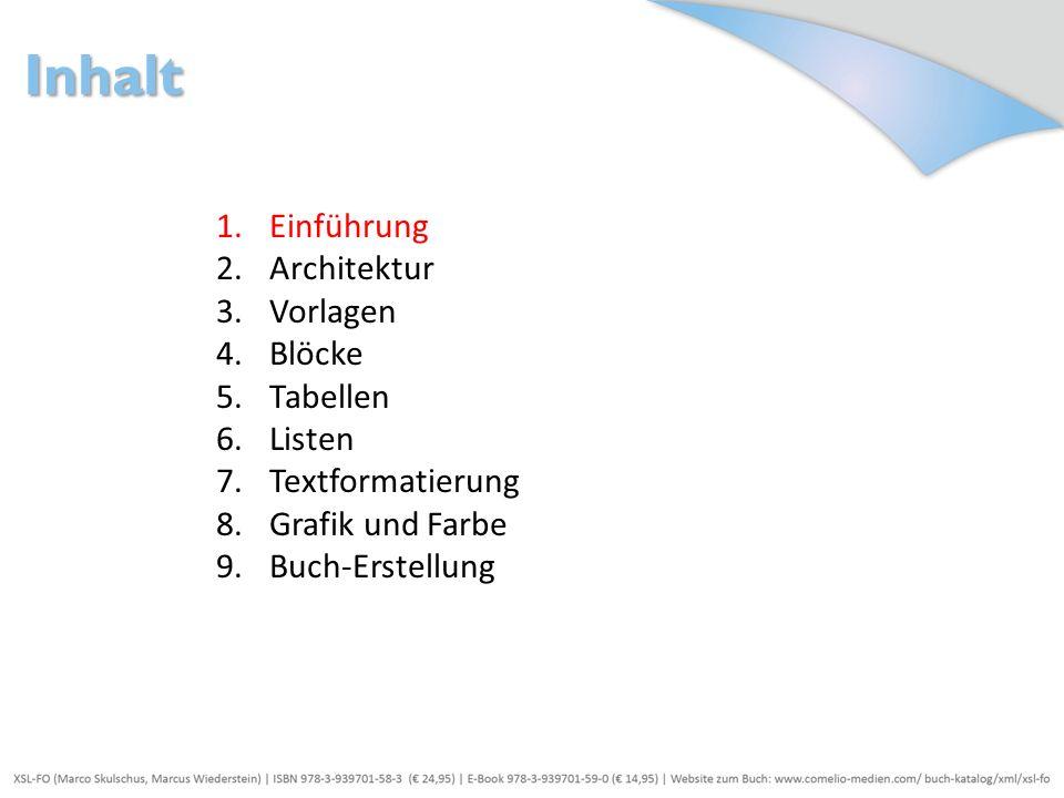 1.Einführung 2.Architektur 3.Vorlagen 4.Blöcke 5.Tabellen 6.Listen 7.Textformatierung 8.Grafik und Farbe 9.Buch-Erstellung Inhalt