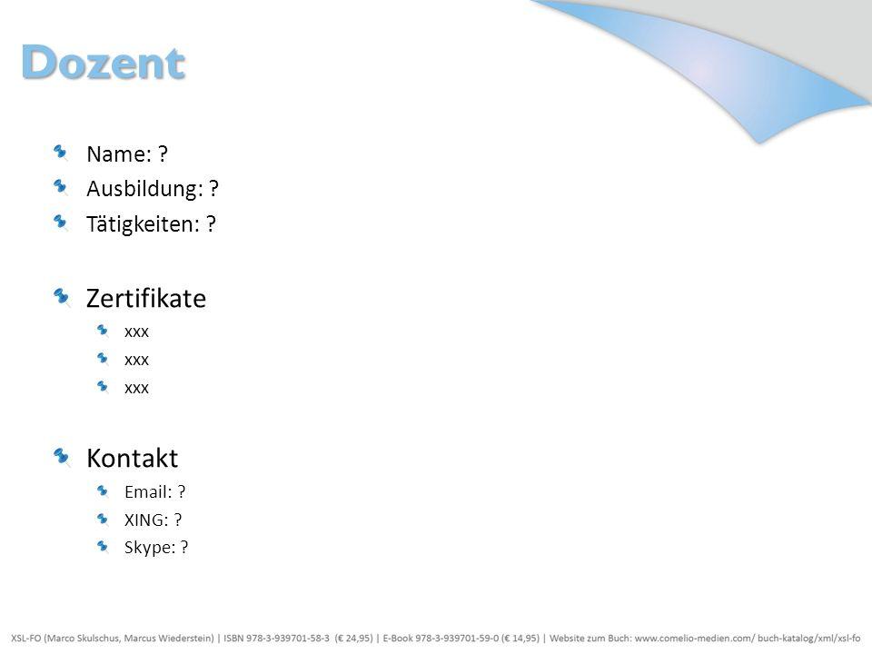 Name: ? Ausbildung: ? Tätigkeiten: ? Zertifikate xxx Kontakt Email: ? XING: ? Skype: ? Dozent