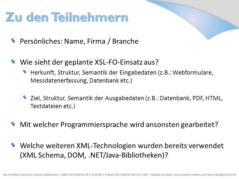 Zu den Teilnehmern Persönliches: Name, Firma / Branche Wie sieht der geplante XSL-FO-Einsatz aus? Herkunft, Struktur, Semantik der Eingabedaten (z.B.: