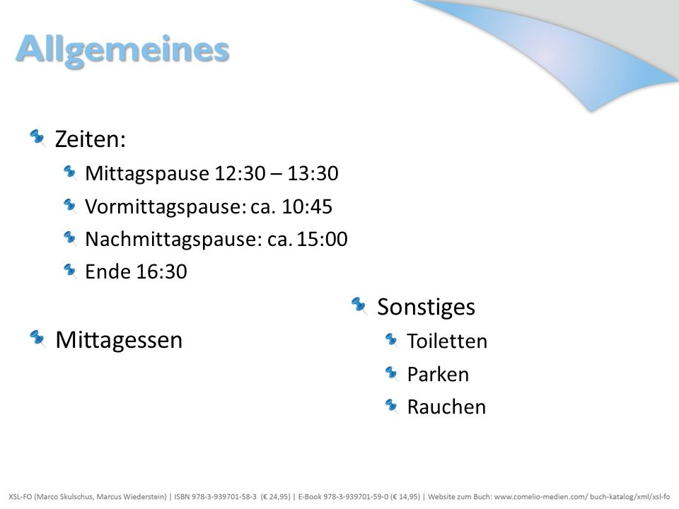 Allgemeines Zeiten: Mittagspause 12:30 – 13:30 Vormittagspause: ca. 10:45 Nachmittagspause: ca. 15:00 Ende 16:30 Mittagessen Sonstiges Toiletten Parke