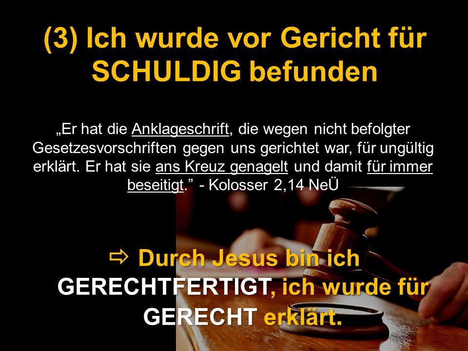 (3) Ich wurde vor Gericht für SCHULDIG befunden Durch Jesus bin ich GERECHTFERTIGT, ich wurde für GERECHT erklärt. Durch Jesus bin ich GERECHTFERTIGT,