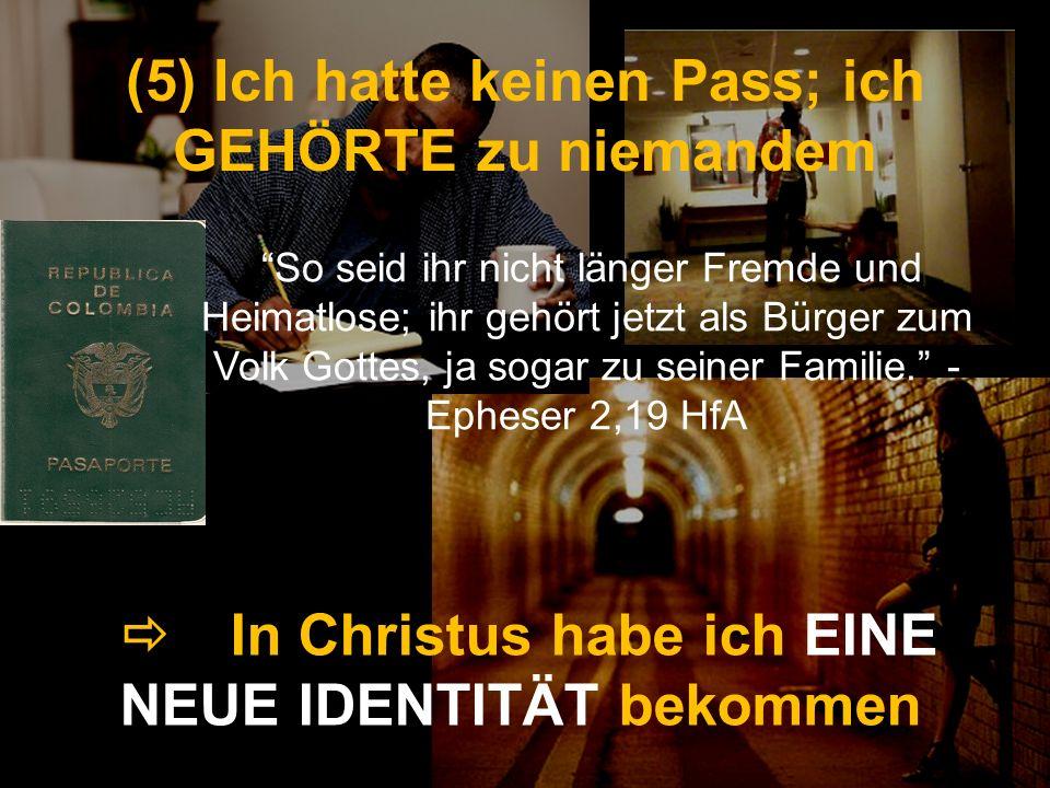 In Christus habe ich EINE NEUE IDENTITÄT bekommen (5) Ich hatte keinen Pass; ich GEHÖRTE zu niemandem So seid ihr nicht länger Fremde und Heimatlose;