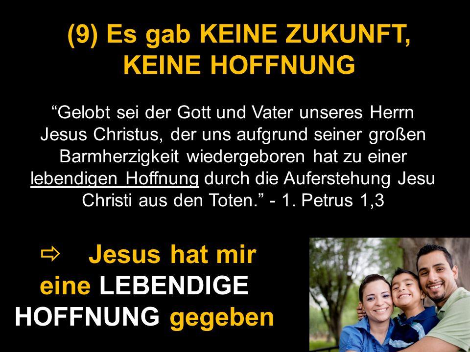 (9) Es gab KEINE ZUKUNFT, KEINE HOFFNUNG Jesus hat mir eine LEBENDIGE HOFFNUNG gegeben Gelobt sei der Gott und Vater unseres Herrn Jesus Christus, der