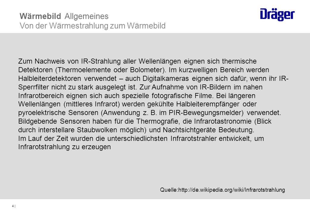 4 | Zum Nachweis von IR-Strahlung aller Wellenlängen eignen sich thermische Detektoren (Thermoelemente oder Bolometer). Im kurzwelligen Bereich werden