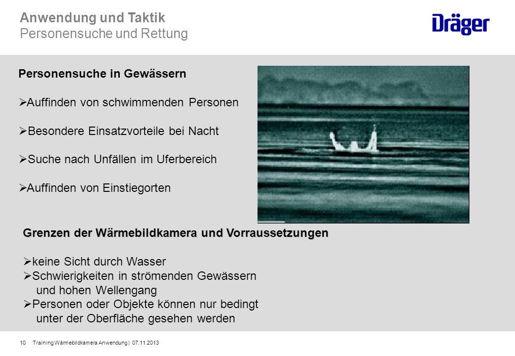 Training Wärmebildkamera Anwendung | 07.11.201310 Anwendung und Taktik Personensuche und Rettung Personensuche in Gewässern Auffinden von schwimmenden