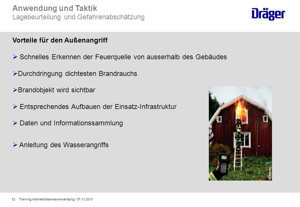 Training Wärmebildkamera Anwendung | 07.11.201312 Anwendung und Taktik Lagebeurteilung und Gefahrenabschätzung Vorteile für den Außenangriff Schnelles