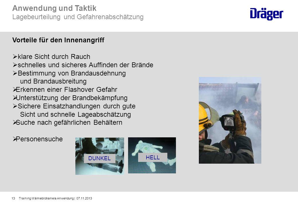 Training Wärmebildkamera Anwendung | 07.11.201313 Anwendung und Taktik Lagebeurteilung und Gefahrenabschätzung Vorteile für den Innenangriff klare Sic