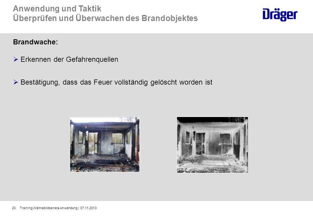 Training Wärmebildkamera Anwendung | 07.11.201320 Anwendung und Taktik Überprüfen und Überwachen des Brandobjektes Brandwache: Erkennen der Gefahrenqu