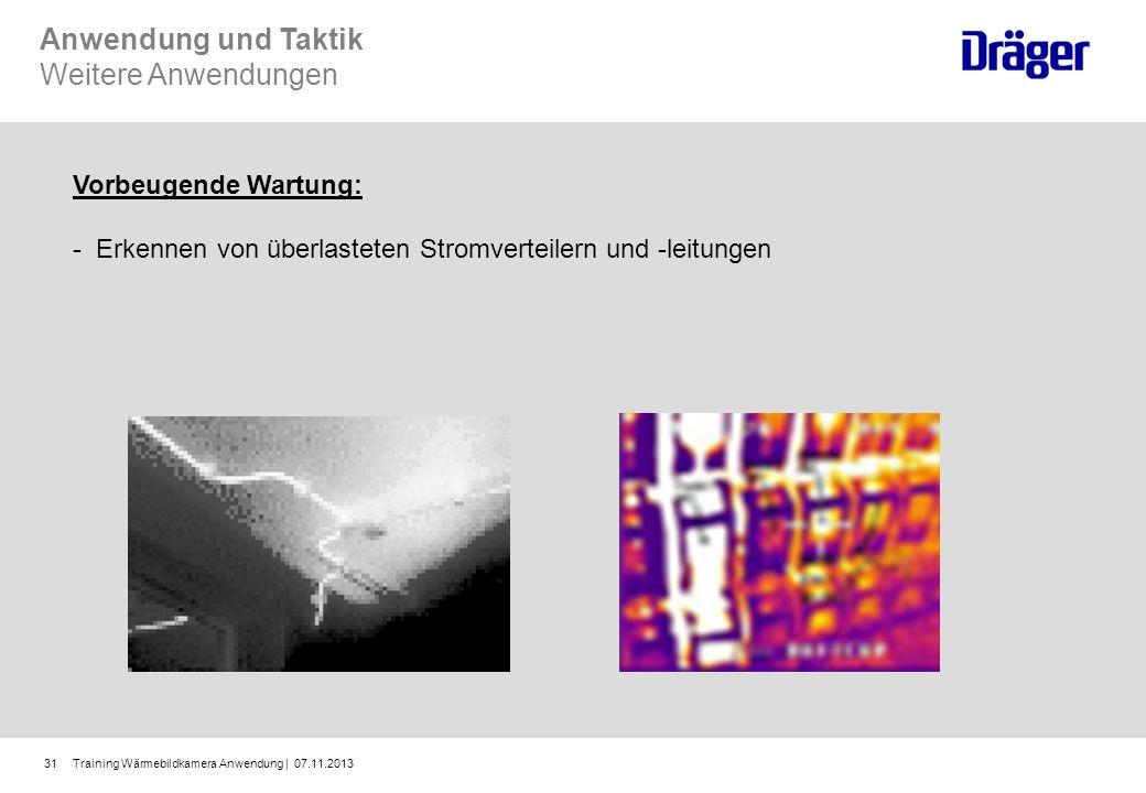Training Wärmebildkamera Anwendung | 07.11.201331 Vorbeugende Wartung: - Erkennen von überlasteten Stromverteilern und -leitungen Anwendung und Taktik