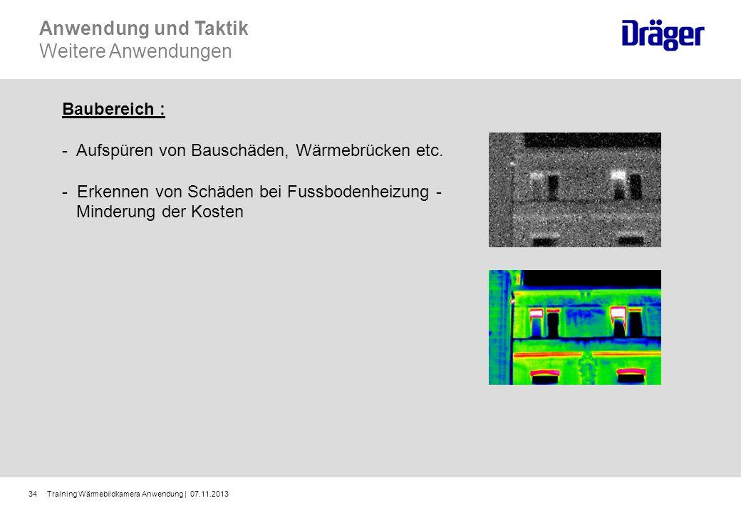 Training Wärmebildkamera Anwendung | 07.11.201334 Baubereich : - Aufspüren von Bauschäden, Wärmebrücken etc. - Erkennen von Schäden bei Fussbodenheizu