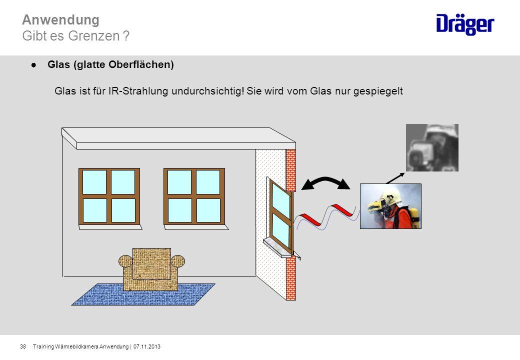 Training Wärmebildkamera Anwendung | 07.11.201338 Anwendung Gibt es Grenzen ? Glas (glatte Oberflächen) Glas ist für IR-Strahlung undurchsichtig! Sie