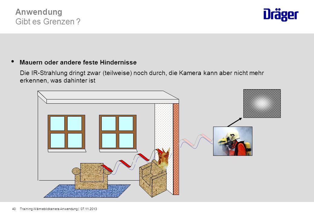 Training Wärmebildkamera Anwendung | 07.11.201340 Anwendung Gibt es Grenzen ? Mauern oder andere feste Hindernisse Die IR-Strahlung dringt zwar (teilw