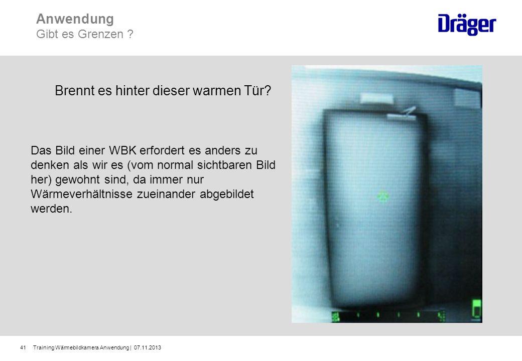 Training Wärmebildkamera Anwendung | 07.11.201341 Anwendung Gibt es Grenzen ? Brennt es hinter dieser warmen Tür? Das Bild einer WBK erfordert es ande