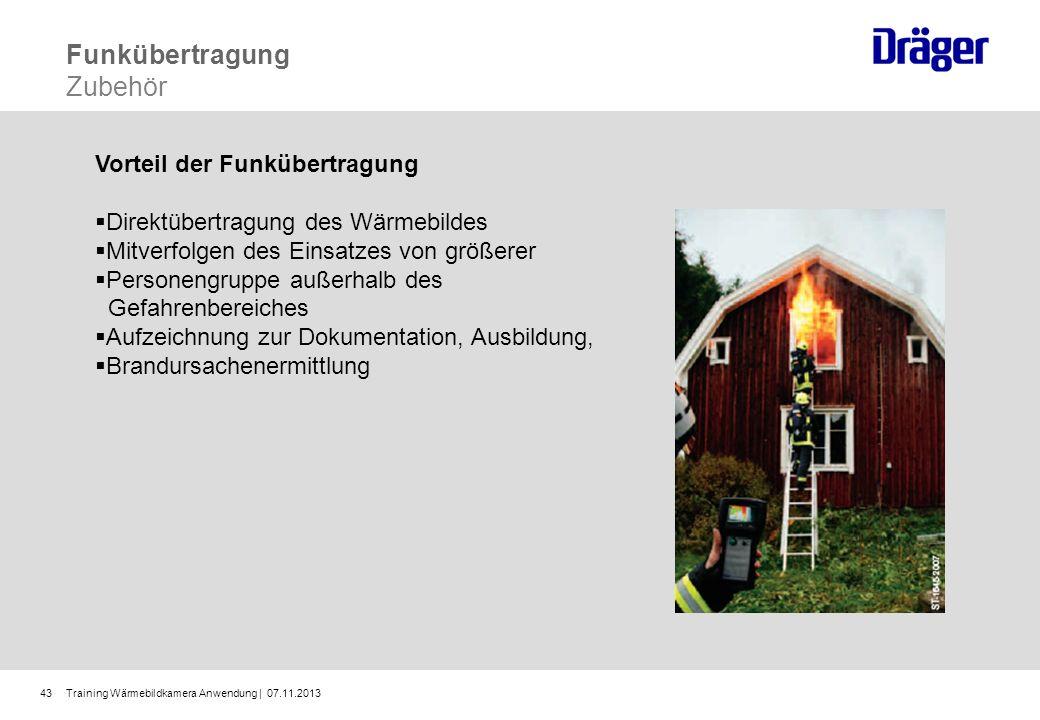 Training Wärmebildkamera Anwendung | 07.11.201343 Vorteil der Funkübertragung Direktübertragung des Wärmebildes Mitverfolgen des Einsatzes von größere
