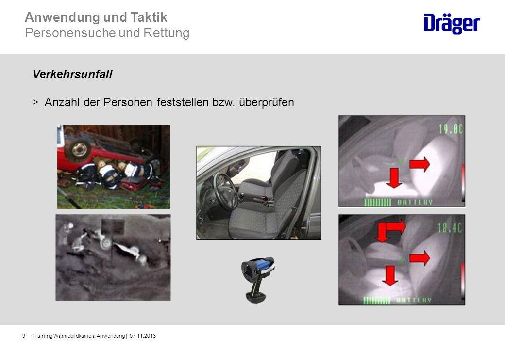 Training Wärmebildkamera Anwendung | 07.11.20139 Verkehrsunfall > Anzahl der Personen feststellen bzw. überprüfen Anwendung und Taktik Personensuche u