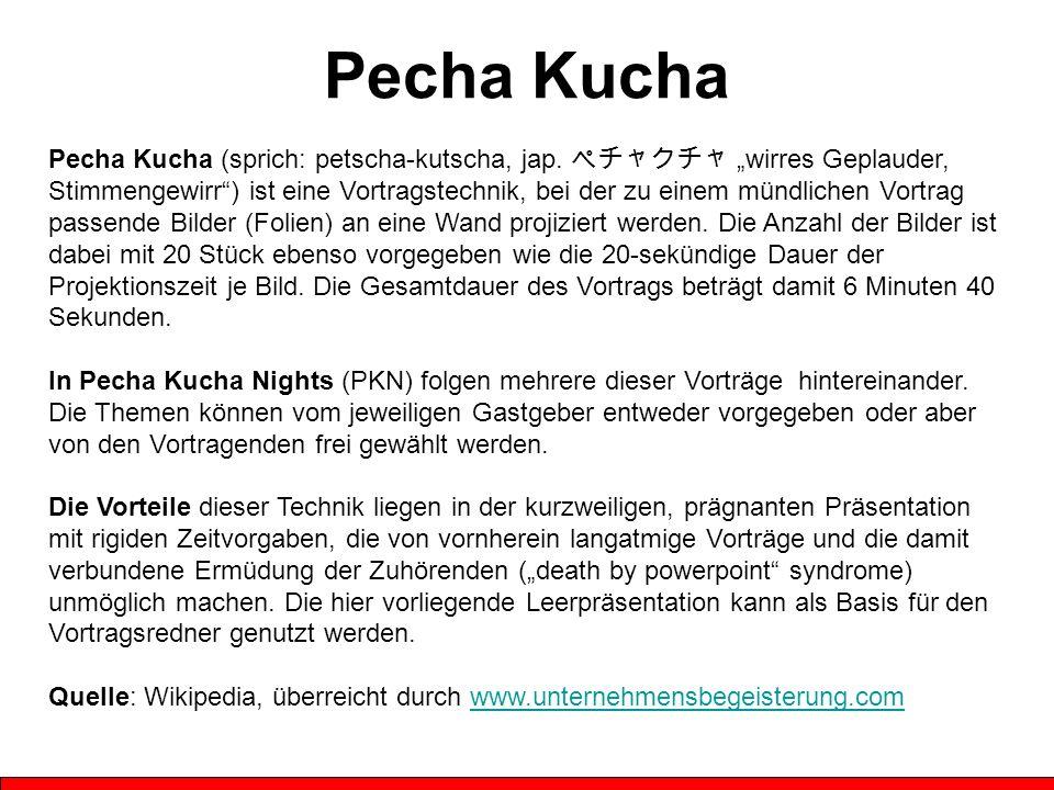 1 Pecha Kucha Pecha Kucha (sprich: petscha-kutscha, jap.