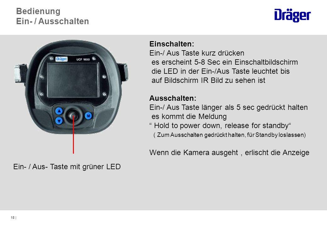 18 | Ein- / Aus- Taste mit grüner LED Bedienung Ein- / Ausschalten Einschalten: Ein-/ Aus Taste kurz drücken es erscheint 5-8 Sec ein Einschaltbildsch