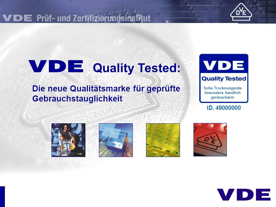 E Quality Tested: Die neue Qualitätsmarke für geprüfte Gebrauchstauglichkeit hohe Trocknungsrate besonders handlich geräuscharm ID. 49000000