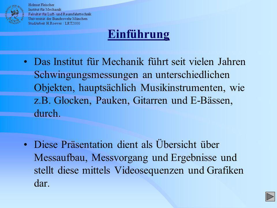 Helmut Fleischer Institut für Mechanik Fakultät für Luft- und Raumfahrttechnik Universität der Bundeswehr München StudArbeit H.Roewer / LRT2000 Inhalt Messaufbau und Messgerät Auswertung Messobjektgruppen