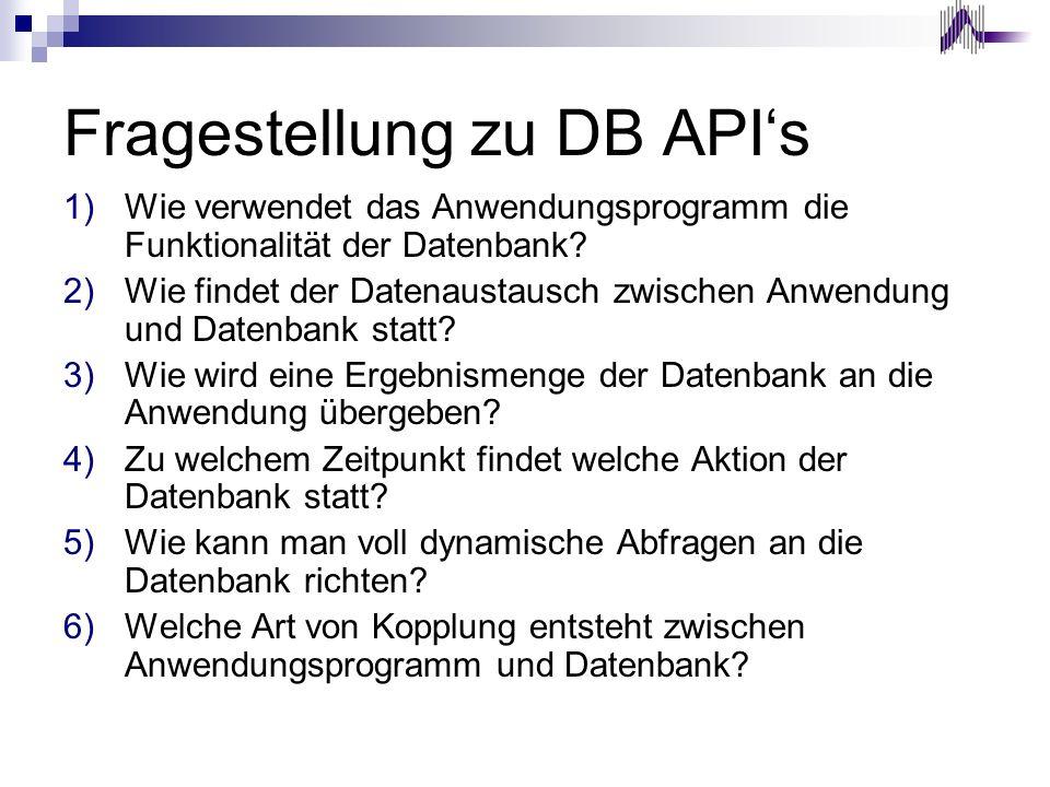Fragestellung zu DB APIs 1)Wie verwendet das Anwendungsprogramm die Funktionalität der Datenbank? 2)Wie findet der Datenaustausch zwischen Anwendung u