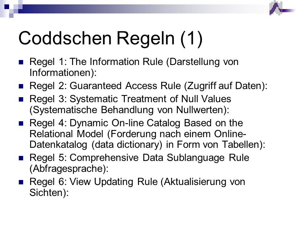 Coddschen Regeln (1) Regel 1: The Information Rule (Darstellung von Informationen): Regel 2: Guaranteed Access Rule (Zugriff auf Daten): Regel 3: Syst