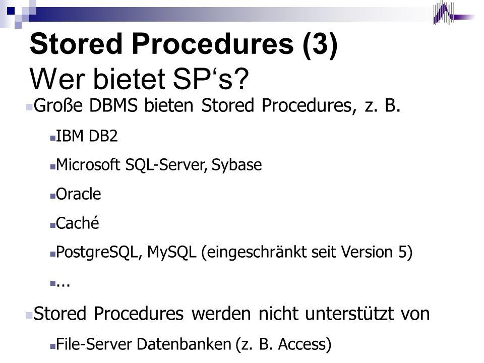 Stored Procedures (3) Wer bietet SPs? Große DBMS bieten Stored Procedures, z. B. IBM DB2 Microsoft SQL-Server, Sybase Oracle Caché PostgreSQL, MySQL (