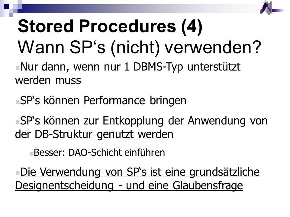 Stored Procedures (4) Wann SPs (nicht) verwenden? Nur dann, wenn nur 1 DBMS-Typ unterstützt werden muss SPs können Performance bringen SPs können zur
