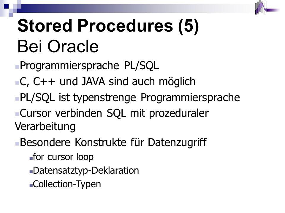 Stored Procedures (5) Bei Oracle Programmiersprache PL/SQL C, C++ und JAVA sind auch möglich PL/SQL ist typenstrenge Programmiersprache Cursor verbind