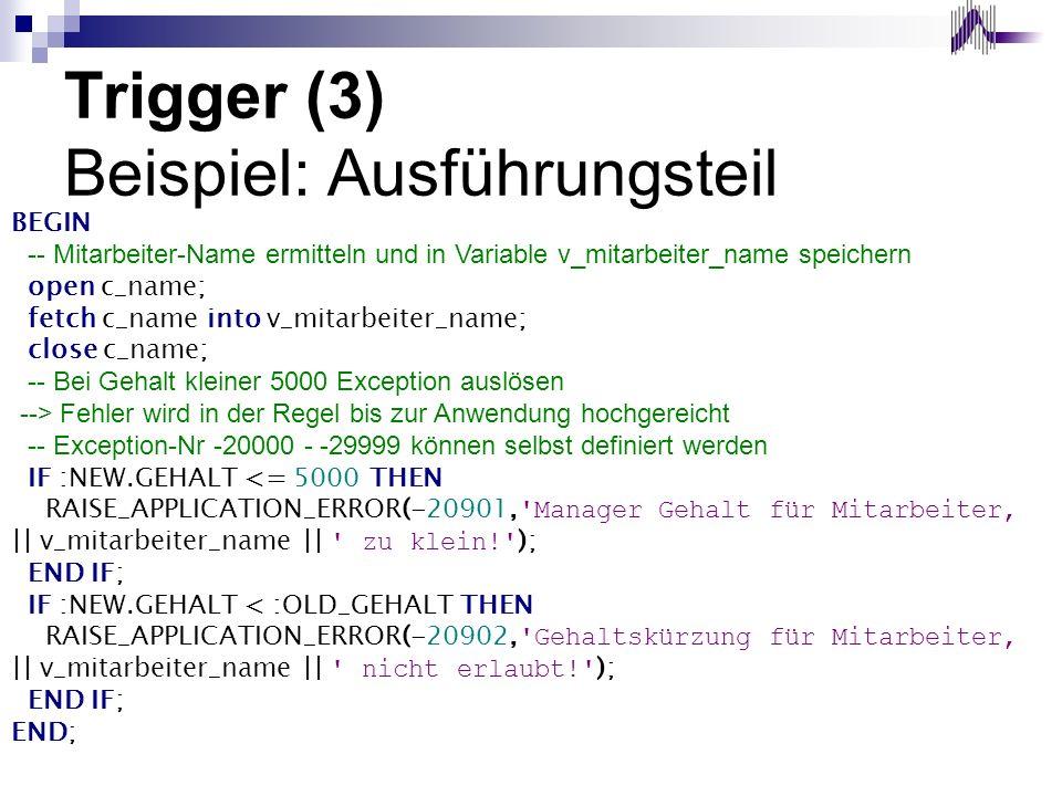 Trigger (3) Beispiel: Ausführungsteil BEGIN -- Mitarbeiter-Name ermitteln und in Variable v_mitarbeiter_name speichern open c_name; fetch c_name into