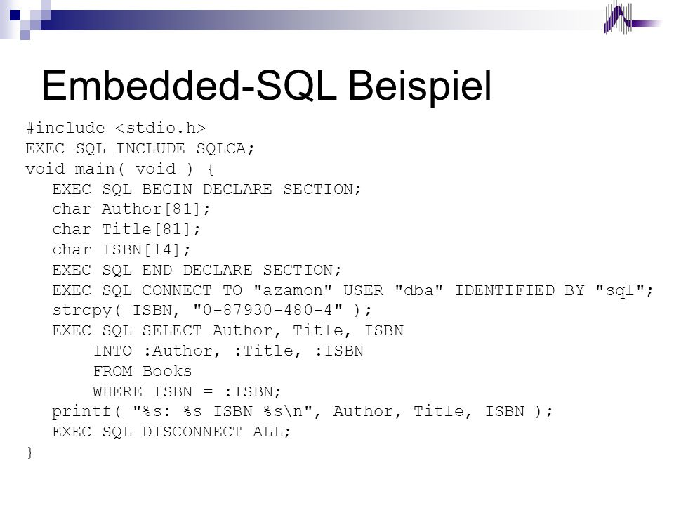 Embedded-SQL Beispiel #include EXEC SQL INCLUDE SQLCA; void main( void ) { EXEC SQL BEGIN DECLARE SECTION; char Author[81]; char Title[81]; char ISBN[