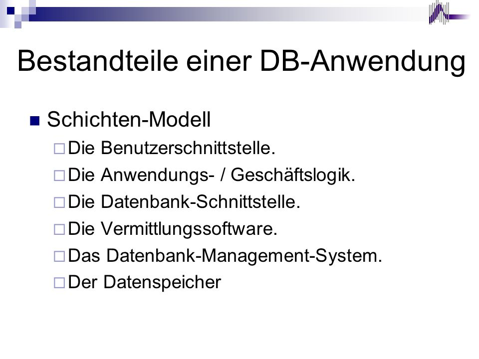 Datenbank Architekturen Zentralisierte Datenbank-Systeme Client-Server-Datenbanken Desktop-Datenbanken 3-Tier (Multitier) -Architektur