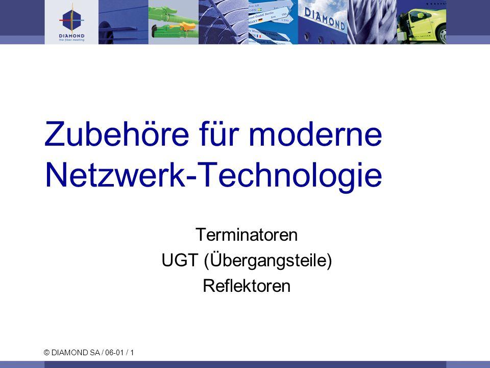 © DIAMOND SA / 06-01 / 1 Zubehöre für moderne Netzwerk-Technologie Terminatoren UGT (Übergangsteile) Reflektoren