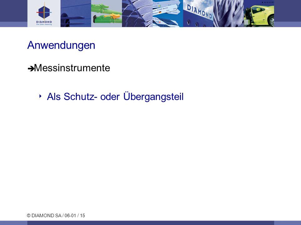 © DIAMOND SA / 06-01 / 15 Anwendungen Messinstrumente Als Schutz- oder Übergangsteil