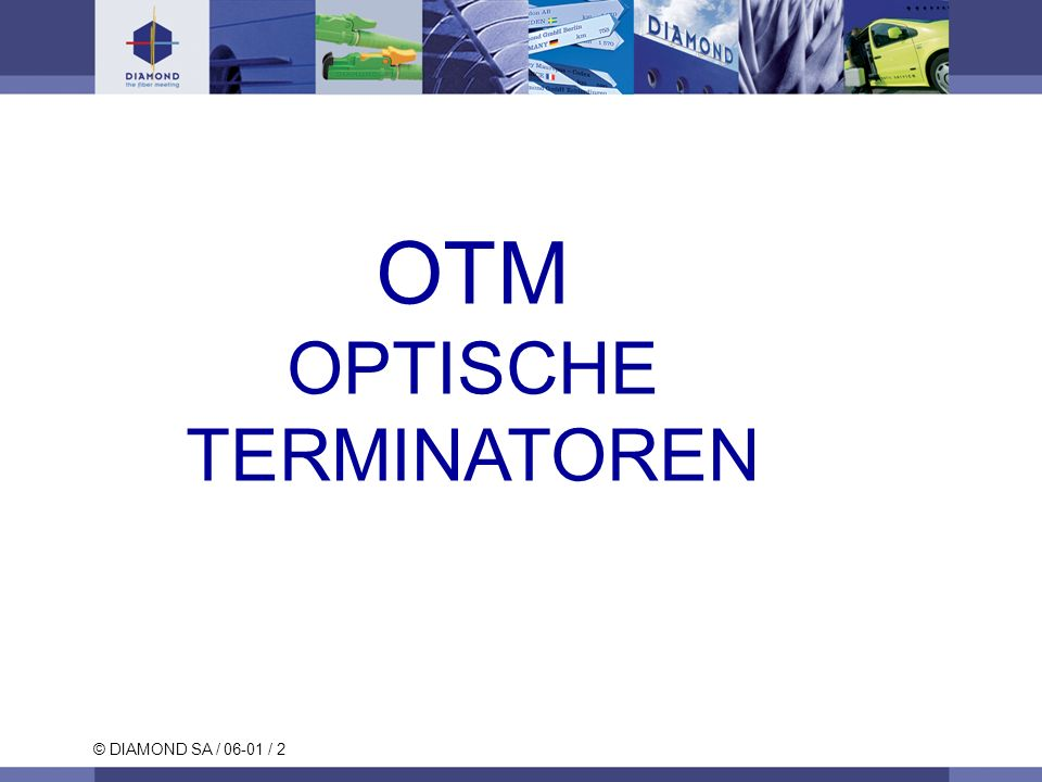 © DIAMOND SA / 06-01 / 2 OTM OPTISCHE TERMINATOREN