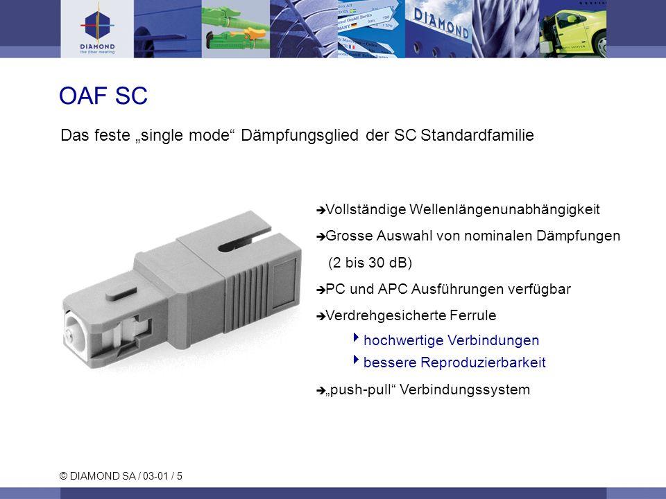 © DIAMOND SA / 03-01 / 5 OAF SC Vollständige Wellenlängenunabhängigkeit Grosse Auswahl von nominalen Dämpfungen (2 bis 30 dB) PC und APC Ausführungen