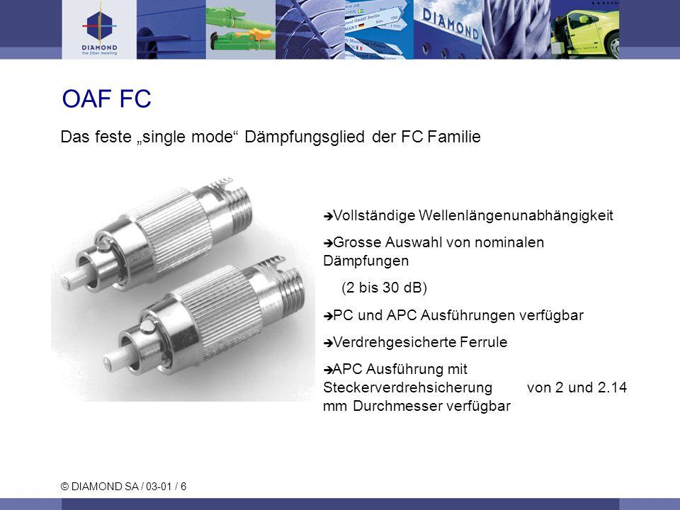 © DIAMOND SA / 03-01 / 6 OAF FC Vollständige Wellenlängenunabhängigkeit Grosse Auswahl von nominalen Dämpfungen (2 bis 30 dB) PC und APC Ausführungen