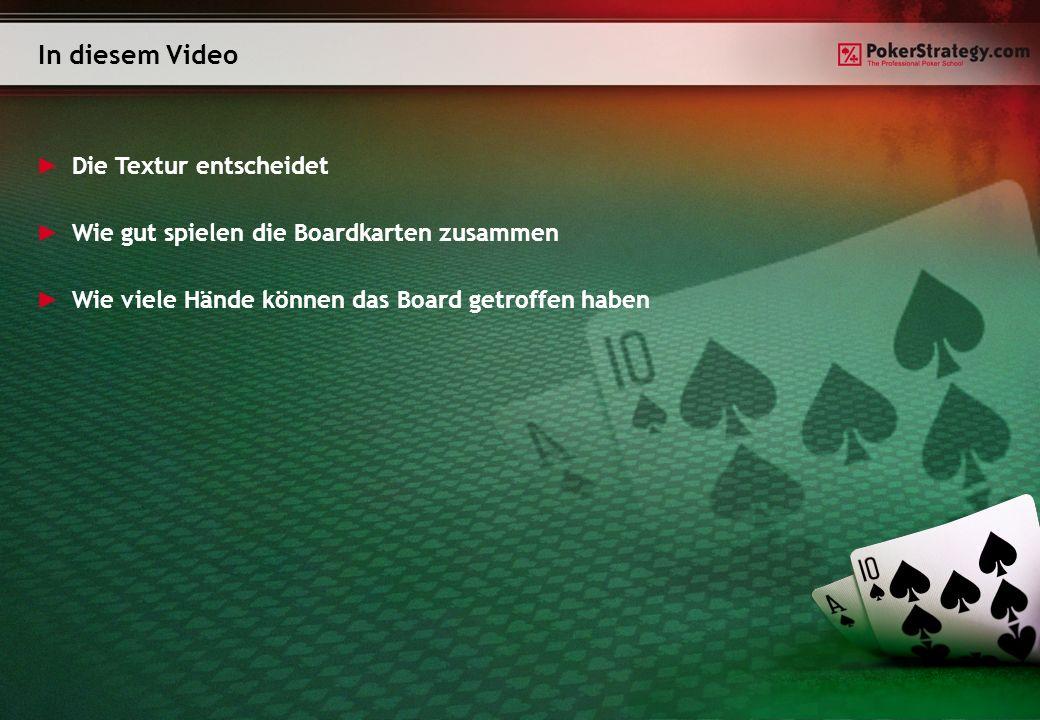 In diesem Video Die Textur entscheidet Wie gut spielen die Boardkarten zusammen Wie viele Hände können das Board getroffen haben