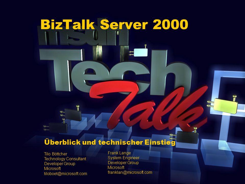 BizTalk Server 2000 Überblick und technischer Einstieg Tilo Böttcher Technology Consultant Developer Group Microsoft tiloboet@microsoft.com Frank Lange System Engineer Developer Group Microsoft franklan@microsoft.com