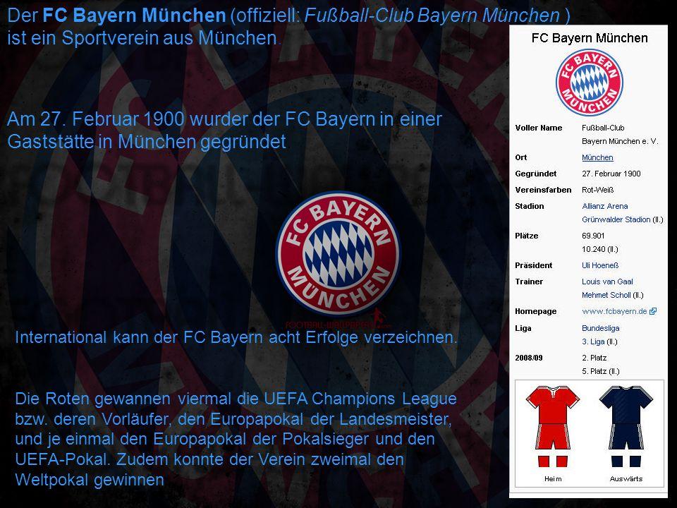 Der FC Bayern München (offiziell: Fußball-Club Bayern München ) ist ein Sportverein aus München. Am 27. Februar 1900 wurder der FC Bayern in einer Gas