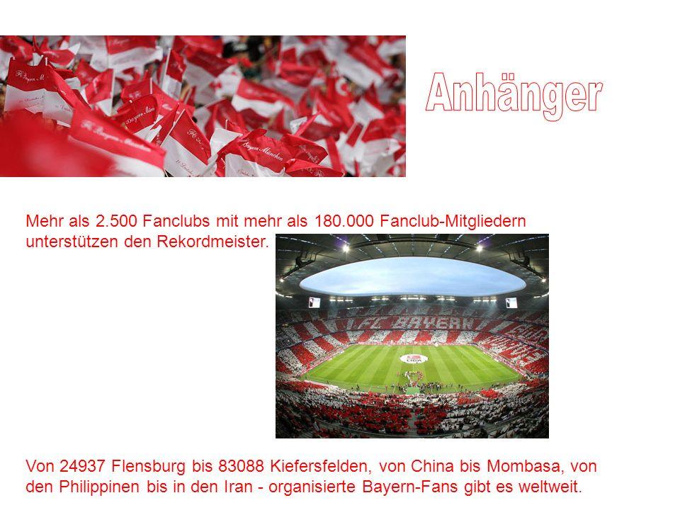Mehr als 2.500 Fanclubs mit mehr als 180.000 Fanclub-Mitgliedern unterstützen den Rekordmeister. Von 24937 Flensburg bis 83088 Kiefersfelden, von Chin