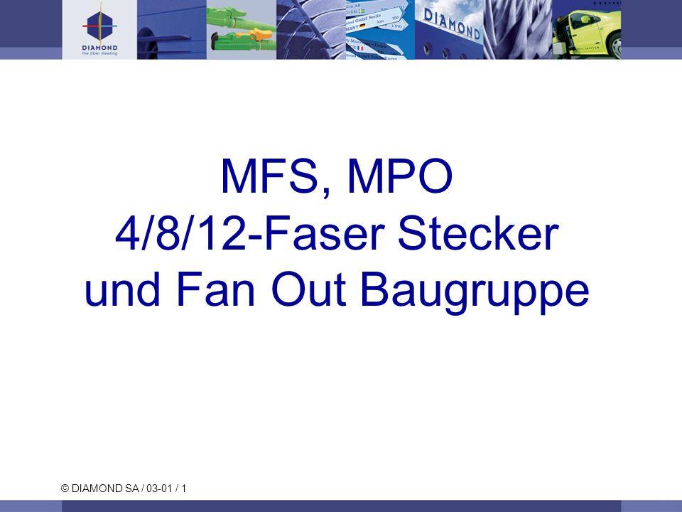 © DIAMOND SA / 03-01 / 1 MFS, MPO 4/8/12-Faser Stecker und Fan Out Baugruppe